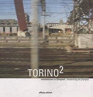 Torino 2. Metabolizzare le Olimpiadi / Metabolizing the Olympics.: Bianchetti, Cristina