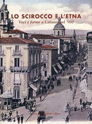 Lo scirocco e l'Etna. Voci e forme a Catania nel '900.