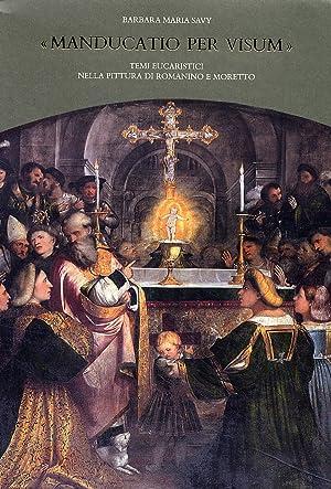 Manducatio Per Visum. Temi Eucaristici nella Pittura di Romanino e Moretto.: Savy, Barbara Maria