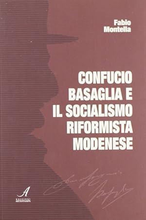 Confucio Basaglia e il socialismo riformista modenese.: Montella, Fabio