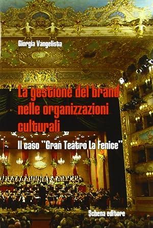 """La gestione della brand nelle organizzazioni culturali. Il caso """"gran teatro La Fenice"""".:..."""