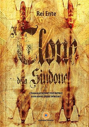 Il clone della Sindone. L'evangelizzazione cospiratrice di un nuovo ordine mondiale.: Ente, ...