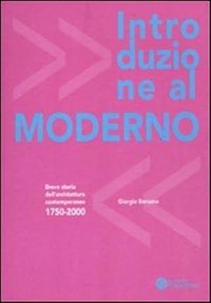 Introduzione al moderno. Breve storia dell'Architettura Contemporanea 1750-2000.: Bersano, ...