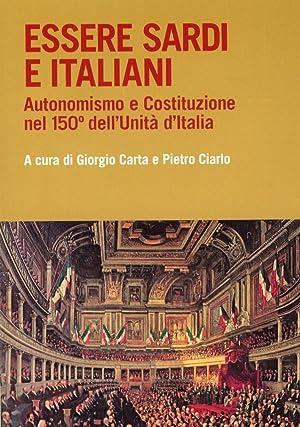 Essere sardi. Autonomismo e Costituzione nel 150° dell'Unità d'Italia.: Carta,...