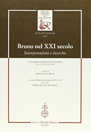 Bruno nel XXI secolo. Interpretazioni e ricerche. Atti delle giornate di studio (Pisa, 15-16 ...