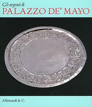 Gli Argenti di Palazzo de' Mayo.: Spinelli, Laura Guarino, Sergio