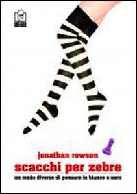 Scacchi per zebre.: Rowson, Jonathan