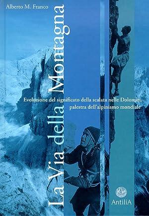 La via della montagna. Evoluzione e significato della scalata nelle Dolomiti, palestra dell'...