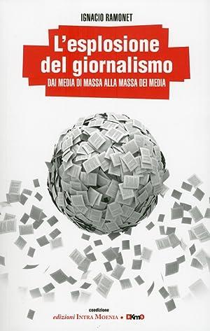 L'Esplosione del Giornalismo. Dai Media di Massa alla Massa dei Media.: Ramonet, Ignacio