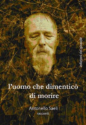 L'Uomo che Dimenticò di Morire.: Saeli, Antonello