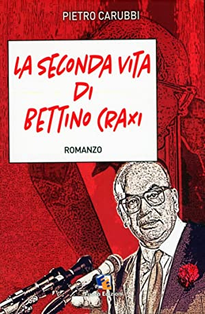 La seconda vita di Bettino Craxi.: Carubbi, Pietro