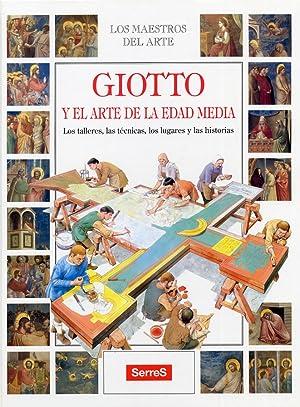Giotto. Y el Arte de la Edad Media. Los Talleres, Las Tecnicas, Los Lugares y Las Historias.
