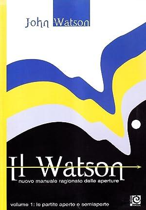 Il Watson. Nuovo Manuale Ragionato delle Aperture. Volume 1. Le Partite Aperte e Semiaperte.: ...