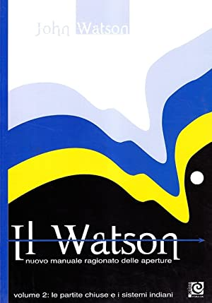Il Watson. Nuovo manuale ragionato delle aperture. Vol. 2.: Watson, John