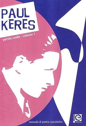 Partite Scelte. Vol. 1: Manuale di Pratica Scacchistica.: Keres, Paul