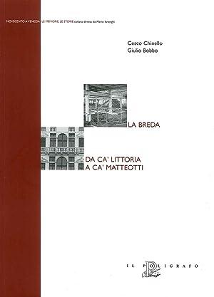 La Breda. Da Cà Littoria a Cà Matteotti.: Chinello Cesco Bobbo Giulio