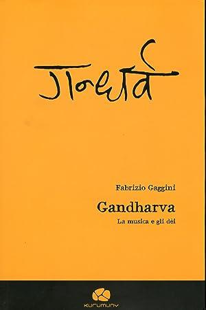 Gandharva. La musica e gli dèi. [Con CD Audio].: Gaggini, Fabrizio