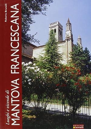 Luoghi e vicende di Mantova francescana.: Brunelli, Roberto