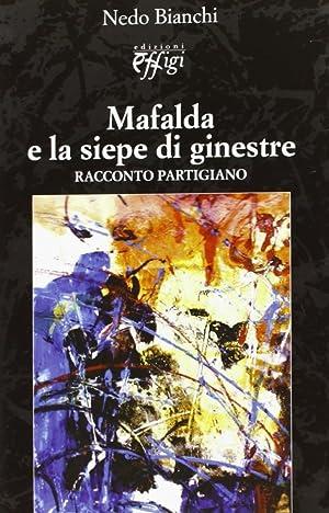Mafalda e la siepe di ginestre. Raccondo partigiano.: Bianchi, Nedo
