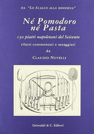 Né pomodoro né pasta. 150 piatti napoletani del Seicento. Riletti, commentati, e ...