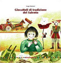 Giocattoli di tradizione del Salento.: Chiriatti, Luigi