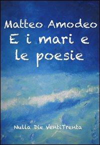 E i mari e le poesie.: Amodeo, Matteo
