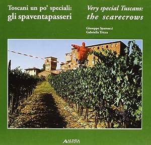 Toscani un po' speciali. Gli spaventapasseri. Very Special Tuscans. The Scarecrows.: Sparnacci...