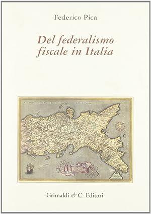 Del federalismo fiscale in Italia. Scritti sul tema dal 1994 al 2003.: Pica, Federico