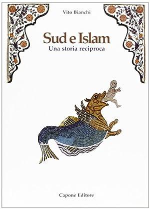 Sud e Islam. Una storia reciproca.: Bianchi, Vito