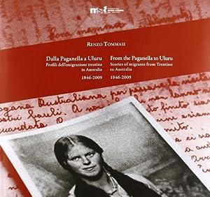 Dalla Paganella a Uluru. Profili dell'emigrazione trentina in Australia. 1846-2009.: Tommasi, ...