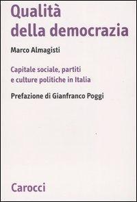Qualità della democrazia. Capitale sociale, partiti e culture in Italia.: Almagisti, Marco