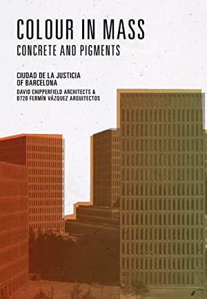 Color in Mass. Concrete and Pigments on the New City of Justice of Barcelona. David Chipperfield, ...