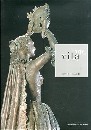L'arte di una vita. Domenico Neri.: Rondoni, Davide Neri, Antonio Cervellati, P Luigi