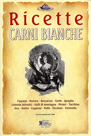 """Carni Bianche. Ricette Tratte Da """"Il Re dei Cuochi"""" di Giovanni Nelli.: aa.vv."""