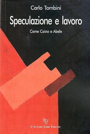 Speculazione e Lavoro. Come Caino e Abele.: Tambini, Carlo