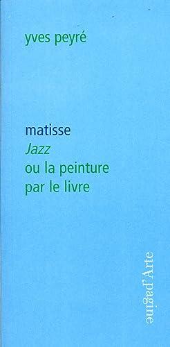 Matisse. Jazz Ou la Peinture per le Livre.: Peyr�, Yves