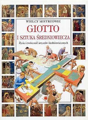 Giotto. I sztuka sredniowiecza. Zycie i tworczosc artystow sredniowiecznych.