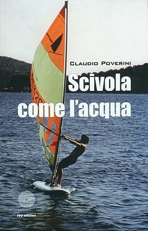 Scivola come l'acqua.: Poverini, Claudio