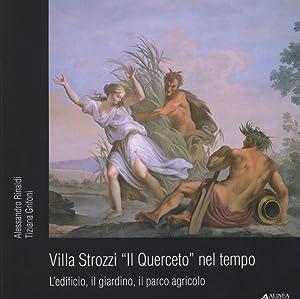 """Villa Strozzi """"Il Querceto"""" nel Tempo. L'Edificio, il Giardino, il Parco Agricolo."""