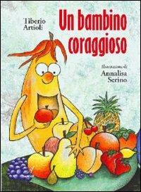 Un bambino coraggioso.: Artioli, Tiberio Serino, Annalisa