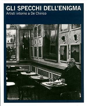 Gli specchi dell'enigma. Artisti intorno a De Chirico. [Edizione Italiana e Inglese].