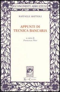Appunti di tecnica bancaria.: Mattioli, Raffaele