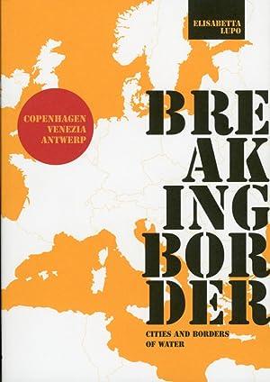 Breaking border Cities and borders of water. Copenhagen-Venezia-Antwerp.: Lupo, Elisabetta