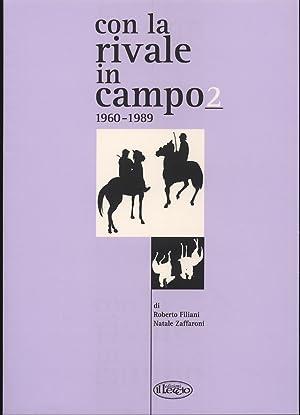 Con la Rivale in Campo 1960-1989. Le Rivalità di Contrada nelle Carriere, nei Numeri Unici, ...