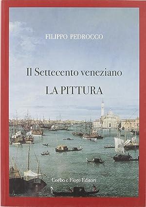 Il Settecento Veneziano. La Pittura.: Pedrocco, Filippo
