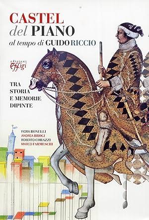 Castel del Piano al tempo di Guido Riccio. Tra storia e memorie dipinte.: Bonelli, Fiora. Brogi, ...