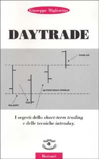 Daytrade. I segreti dello short-term trading e delle tecniche intraday.: Migliorino, Giuseppe