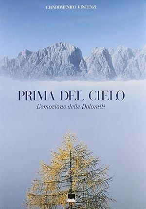 Prima del Cielo. L'Emozione delle Dolomiti. Ediz. Italiana e Inglese.: Vincenzi, Giandomenico ...