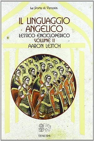 Il Linguaggio Angelico. Vol. 2: Lessico Enciclopedico.: Leitch, Aaron