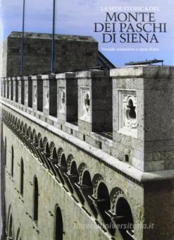 La Sede Storica del Monte dei Paschi di Siena. Vicende Costruttive e Opere d'Arte.